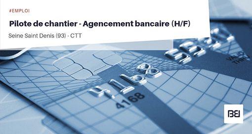 PILOTE DE CHANTIER - AGENCEMENT BANCAIRE