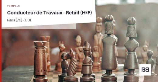 CONDUCTEUR DE TRAVAUX - RETAIL