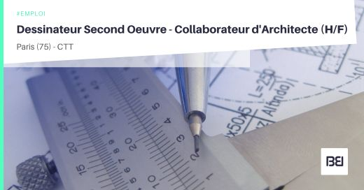 DESSINATEUR SECOND OEUVRE - COLLABORATEUR D'ARCHITECTE