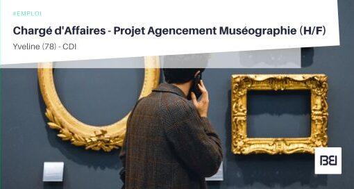 CHARGÉ D'AFFAIRES - PROJET AGENCEMENT MUSÉOGRAPHIE