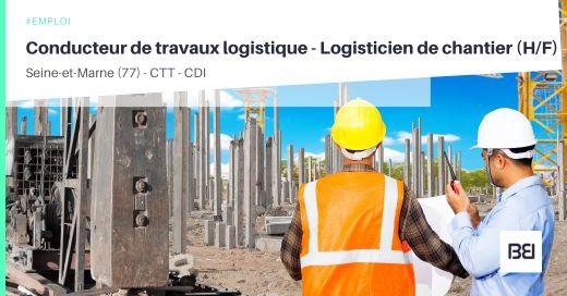 CONDUCTEUR DE TRAVAUX LOGISTIQUE - LOGISTICIEN DE CHANTIER
