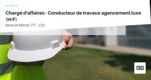 CHARGÉ D'AFFAIRES - CONDUCTEUR DE TRAVAUX AGENCEMENT LUXE