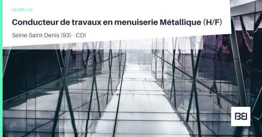 CONDUCTEUR DE TRAVAUX EN MENUISERIE MÉTALLIQUE