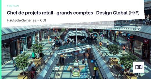 CHEF DE PROJETS RETAIL - GRANDS COMPTES - DESIGN GLOBAL