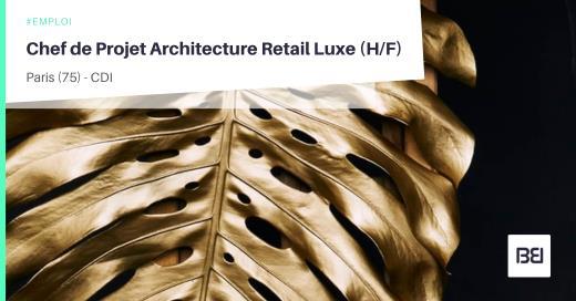 CHEF DE PROJET ARCHITECTURE RETAIL LUXE