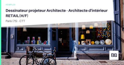 DESSINATEUR PROJETEUR ARCHITECTE - ARCHITECTE D'INTÉRIEUR RETAIL