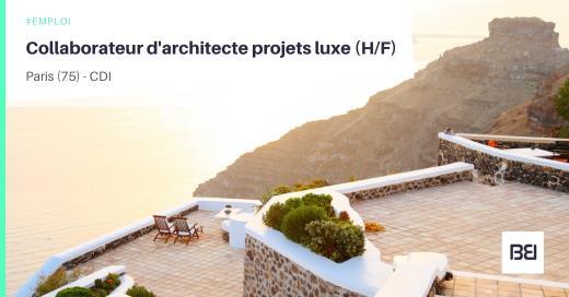 COLLABORATEUR D'ARCHITECTE PROJETS LUXE