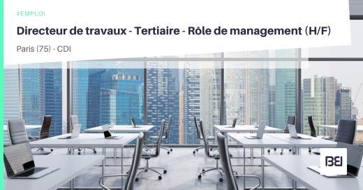 DIRECTEUR DE TRAVAUX - TERTIAIRE - ROLE DE MANAGEMENT