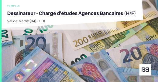 DESSINATEUR - CHARGÉ D'ÉTUDES AGENCES BANCAIRES