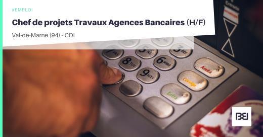 CHEF DE PROJETS TRAVAUX AGENCES BANCAIRES